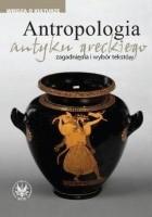 Antropologia antyku greckiego. Zagadnienia i wybór tekstów