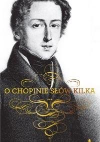 Okładka książki O Chopinie słów kilka
