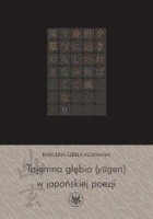 Tajemna głębia (yūgen) w japońskiej poezji. Twórczość Fujiwary Shunzeia i jej związki z buddyzmem