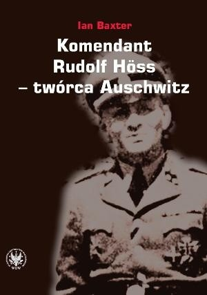 Okładka książki Komendant. Rudolf Höss - twórca Auschwitz