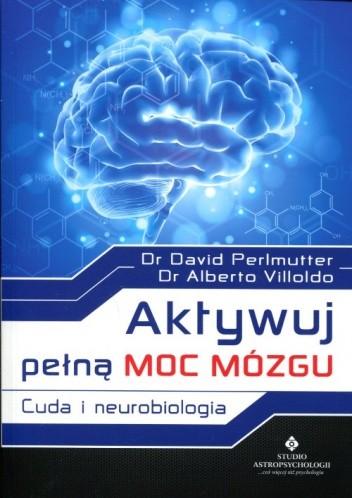 Okładka książki Aktywuj pełną moc mózgu. Cuda i neurobiologia