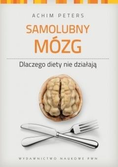 Okładka książki Samolubny mózg: dlaczego diety nie działają