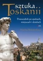 Sztuka Toskanii - Przewodnik po epokach, miejscach i dziełach