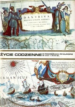 Okładka książki Życie codzienne w podróżach po Europie w XVI i XVII wieku