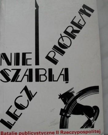 Okładka książki Nie szablą, lecz piórem. Batalie publicystyczne II Rzeczpospolitej.