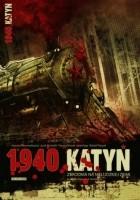 1940 Katyń. Zbrodnia na nieludzkiej ziemi