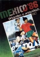 Mexico'86. Wszystko o wszystkich