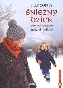 Okładka książki Śnieżny dzień. Powieść o wierze, nadziei i miłości.