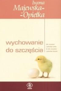 Okładka książki Wychowanie do szczęścia