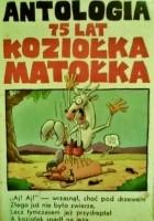 Antologia - 75 lat Koziołka Matołka