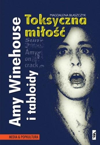 Okładka książki Amy Winehouse i tabloidy. Toksyczna miłość