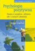 Okładka książki Psychologia pozytywna. Nauka o szczęściu, zdrowiu, sile i cnotach człowieka