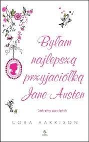 Okładka książki Byłam najlepszą przyjaciółką Jane Austen. Sekretny pamiętnik
