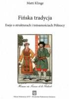 Fińska tradycja. Eseje o strukturach i tożsamościach Północy
