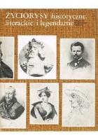 Życiorysy historyczne, literackie i legendarne. 1