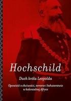 Duch króla Leopolda. Opowieść o chciwości, terrorze i bohaterstwie w kolonialnej Afryce