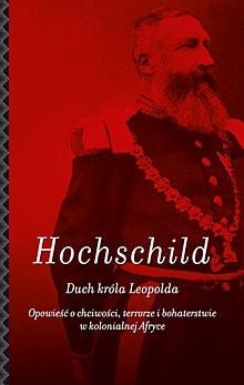 Okładka książki Duch króla Leopolda. Opowieść o chciwości, terrorze i bohaterstwie w kolonialnej Afryce