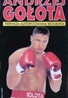 Andrzej Gołota. Pierwsza autoryzowana biografia