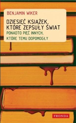 Okładka książki Dziesięć książek, które zepsuły świat. Ponadto pięć innych, które temu dopomogły