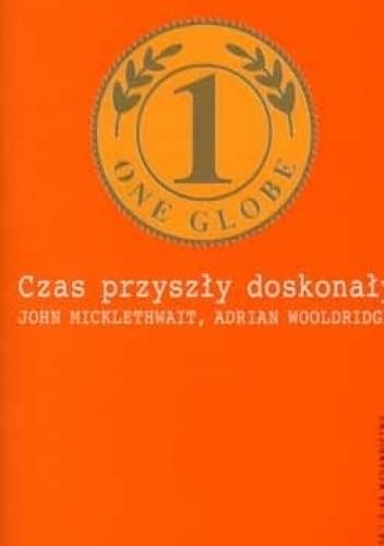 Czas przyszły doskonały - John Micklethwait, Adrian Wooldridge eBook PL
