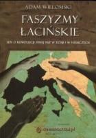Faszyzmy łacińskie. Sen o rewolucji innej niż w Rosji i w Niemczech