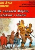 W czasach Majów, Azteków i Inków