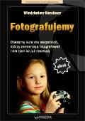 Okładka książki Fotografujemy. Obszerny kurs dla wszystkich, którzy zamierzają fotografować i dla tych co już raczkują