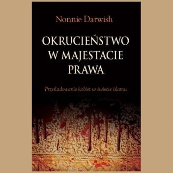 Okładka książki Okrucieństwo w majestacie prawa. Prześladowanie kobiet w świecie islamu