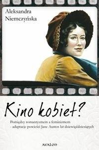 Okładka książki Kino kobiet? Pomiędzy romantyzmem a feminizmem - adaptacje powieści Jane Austen lat dziewięćdziesiątych