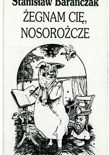 Okładka książki Żegnam cię, nosorożcze. Kompletne bestiarium zniechęconego zoologa od ameby do źrebięcia z uwzględnieniem zwierząt rzadko spotykanych, a nawet w ogóle nie spotykanych