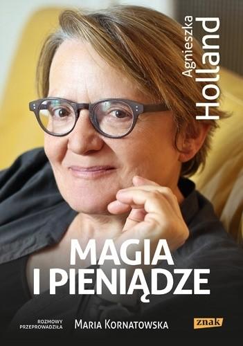 Okładka książki Magia i pieniądze. Z Agnieszką Holland rozmawia Maria Kornatowska