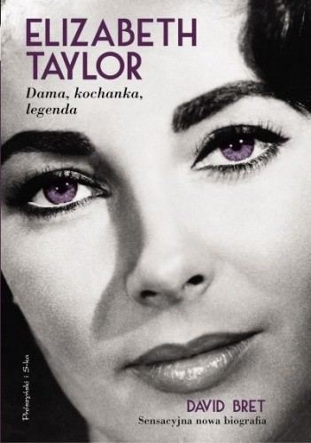 Okładka książki Elizabeth Taylor. Dama, kochanka, legenda 1932-2011