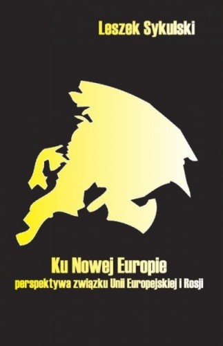 Okładka książki Ku nowej Europie - perspektywa związku Unii Europejskiej i Rosji