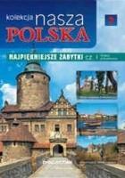 Kolekcja Nasza Polska - Najpiękniejsze zabytki cz. I. Polska południowa