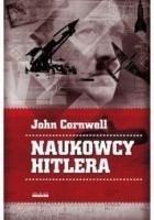 Naukowcy Hitlera. Nauka, wojna i pakt z diabłem