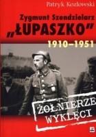 """Zygmunt Szendzielarz """"Łupaszko"""" 1910-1951"""