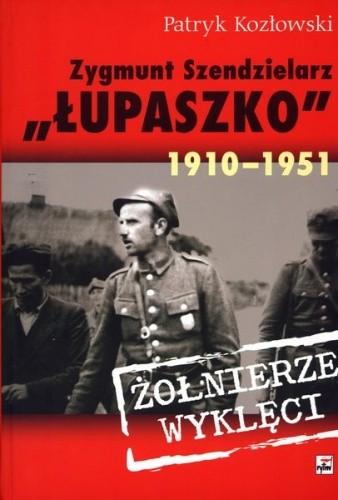 """Okładka książki Zygmunt Szendzielarz """"Łupaszko"""" 1910-1951"""