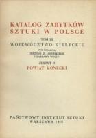 Katalog zabytków sztuki w Polsce. Tom III Województwo kieleckie, Zeszyt 5 Powiat konecki