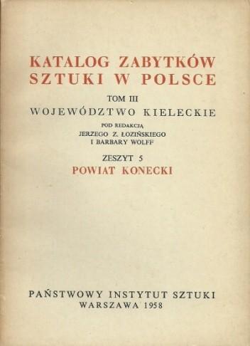 Okładka książki Katalog zabytków sztuki w Polsce. Tom III Województwo kieleckie, Zeszyt 5 Powiat konecki