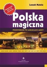 Okładka książki Polska Magiczna. Przewodnik Po Miejscach Mocy.