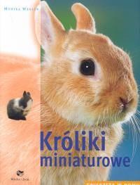 Okładka książki Króliki miniaturowe. Zwierzęta w domu