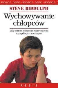 Okładka książki Wychowywanie chłopców : dlaczego chłopcy różnią się od dziewcząt? : jak pomóc chłopcom wyrosnąć na szczęśliwych i zrównoważonych mężczyzn?