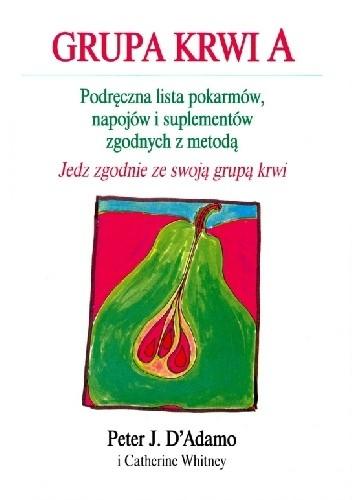"""Okładka książki Grupa krwi A. Podręczna lista pokarmów, napojów i suplementów zgodnych z metodą """"Jedz zgodnie ze swoją grupą krwi"""""""
