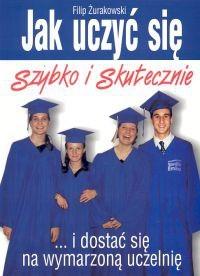 Okładka książki Jak uczyć się szybko i skutecznie i dostać się na wymarzoną uczelnię