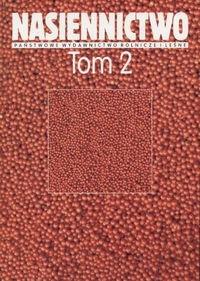 Okładka książki Nasiennictwo Tom 2 Rozmnażanie materiału siewnego
