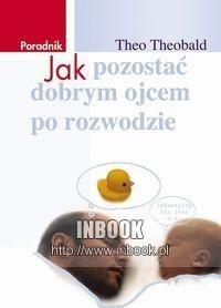 Okładka książki Jak pozostać dobrym ojcem po rozwodzie
