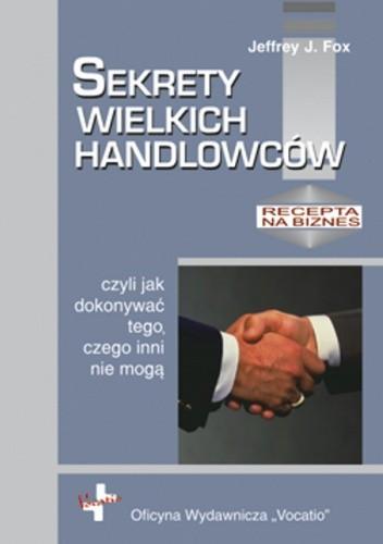 Okładka książki Sekrety wielkich handlowców, czyli jak dokonywać tego, czego inni nie mogą