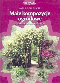 Okładka książki Małe kompozycje ogrodowe z roślin, kamienia, drewna