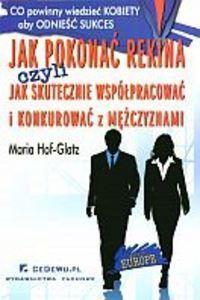 Okładka książki Jak Pokonać Rekina czyli jak skutecznie współpracować i konkurować z mężczyznami