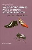 Okładka książki Jak uchronić dziecko przed skutkami rozwodu rodziców